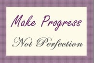 Make Progress, Not Perfection