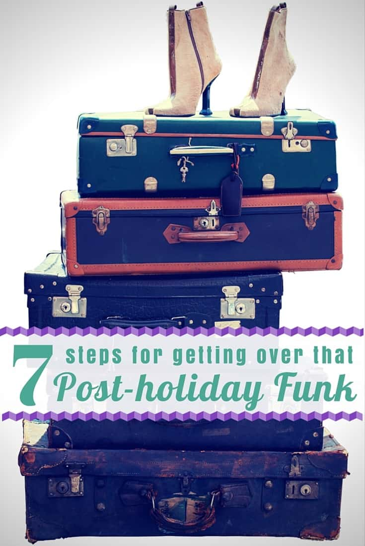7 Steps for getting over that Post Holiday Funk. Your vacation was great, but now it's time to get back to everyday life.