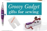 Groovy Gadget Gifts for Sewing